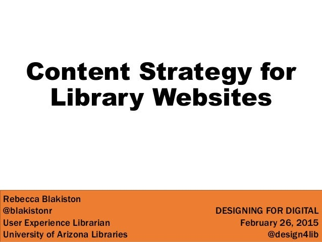 Content Strategy for Library Websites Rebecca Blakiston @blakistonr User Experience Librarian University of Arizona Librar...