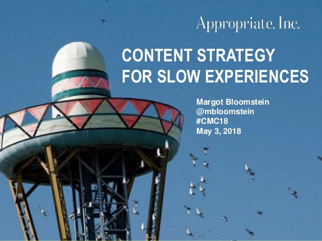 © 2018 1 | #CMC18 | @mbloomstein Margot Bloomstein @mbloomstein #CMC18 May 3, 2018 CONTENT STRATEGY FOR SLOW EXPERIENCES