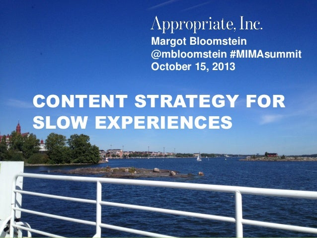 @mbloomstein | #MIMAsummit 1  Margot Bloomstein @mbloomstein #MIMAsummit October 15, 2013  CONTENT STRATEGY FOR SLOW EXPER...