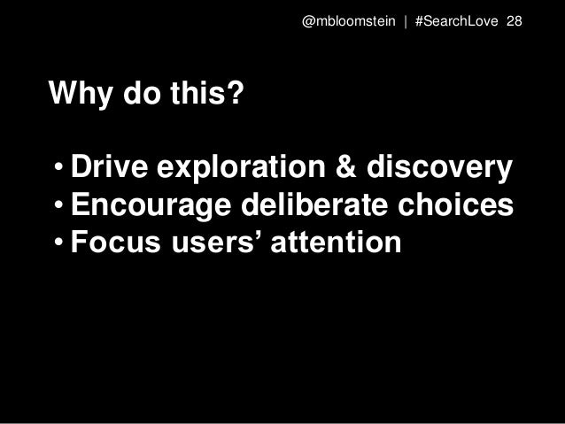 Why do this? • Drive exploration & discovery • Encourage deliberate choices • Focus users' attention @mbloomstein | #Searc...