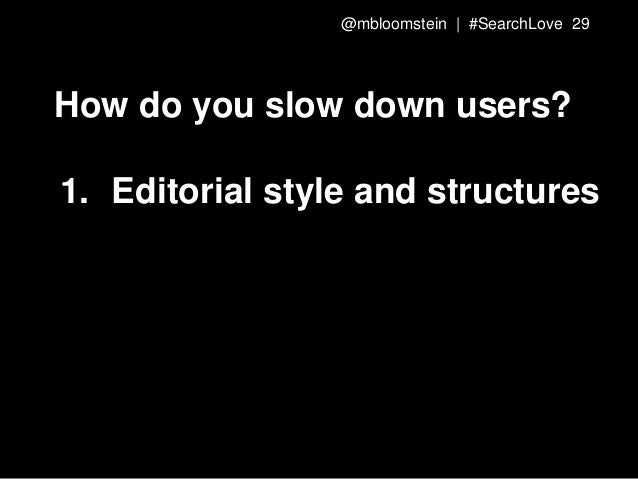 How do you slow down users? 1. Editorial style and structures @mbloomstein | #SearchLove 29