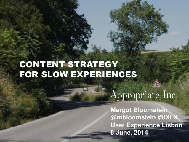 @mbloomstein   #uxlx 1 © 2014 Margot Bloomstein @mbloomstein #UXLX User Experience Lisbon 6 June, 2014 CONTENT STRATEGY FO...