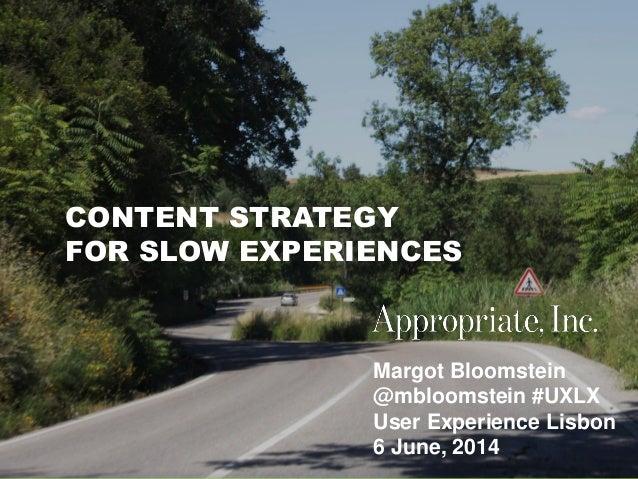 @mbloomstein | #uxlx 1 © 2014 Margot Bloomstein @mbloomstein #UXLX User Experience Lisbon 6 June, 2014 CONTENT STRATEGY FO...