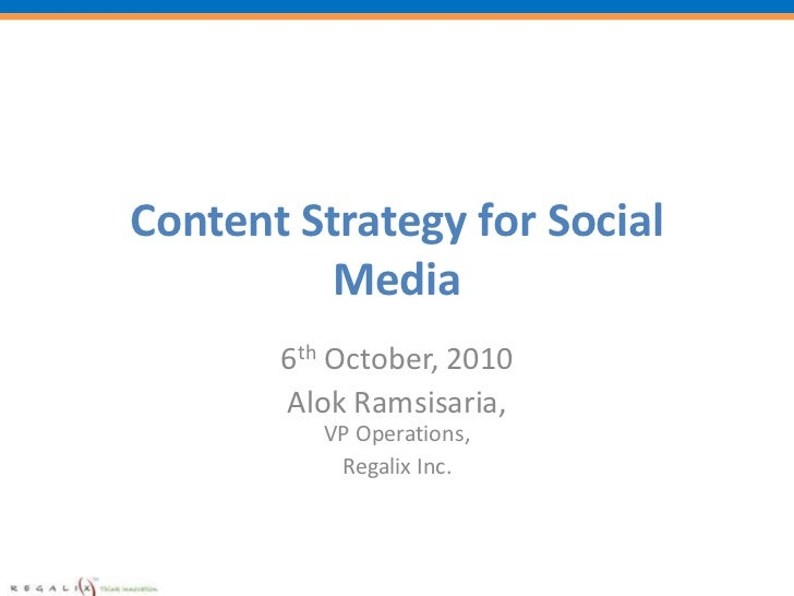 Content Strategy for Social Media<br />6th October, 2010<br />Alok Ramsisaria, VP Operations,<br />Regalix Inc.<br />