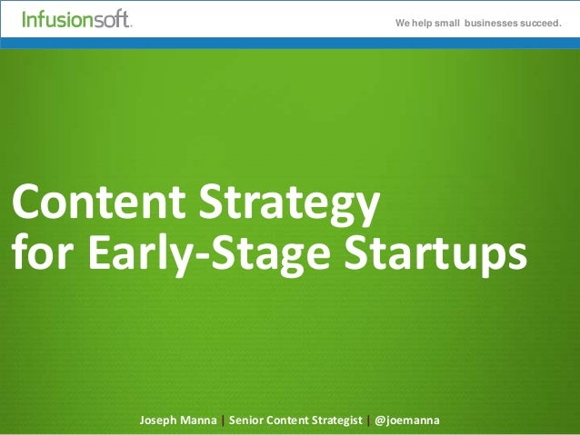 We help small businesses succeed.  Content Strategy for Early-Stage Startups Joseph Manna | Senior Content Strategist | @j...
