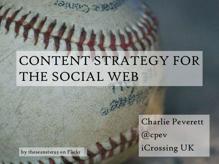CONTENT STRATEGY FOR THE SOCIAL WEB<br />Charlie Peverett<br />@cpev<br />iCrossing UK<br />by theseanster93 on Flickr<br />