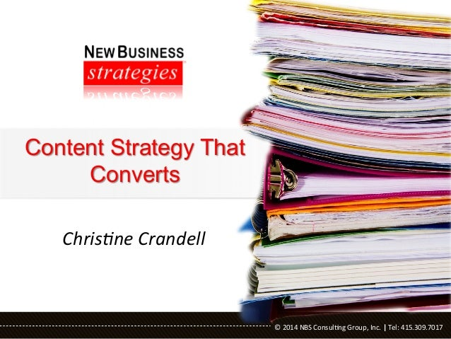 Content Strategy That Converts Chris&ne	   Crandell	     ©	   2014	   NBS	   Consul0ng	   Group,	   Inc.	   |	   Tel:	   4...