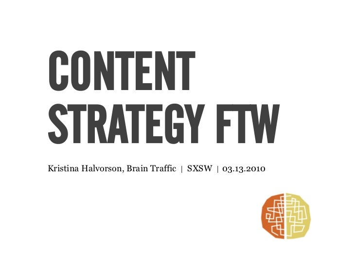 CONTENT STRATEGY FTW Kristina Halvorson, Brain Traffic   |   SXSW   |   03.13.2010