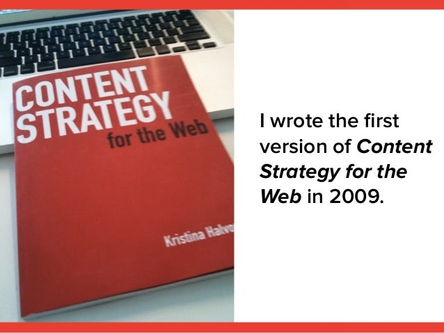 I wrote the first version of Content Strategy for the Web in 2009.