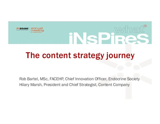 The content strategy journey Rob Bartel, MSc, FACEHP, Chief Innovation Officer, Endocrine Society Hilary Marsh, President ...