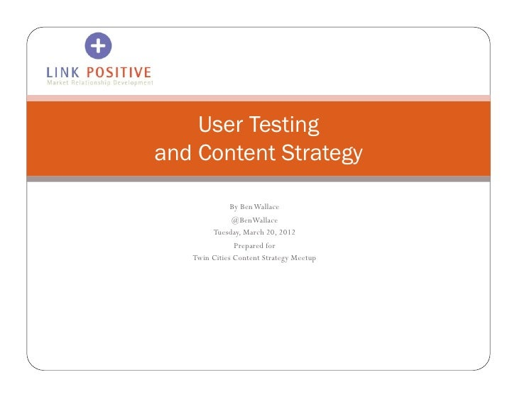 User Testingand Content Strategy              By Ben Wallace              @BenWallace        Tuesday, March 20, 2012      ...