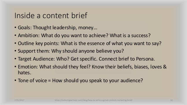 Inside a content brief • Goals: Thought leadership, money… • Ambition: What do you want to achieve? What is a success? • O...