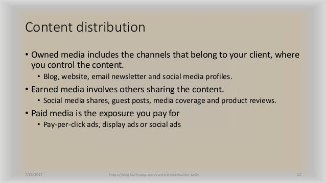 Content distribution • Owned media includes the channels that belong to your client, where you control the content. • Blog...