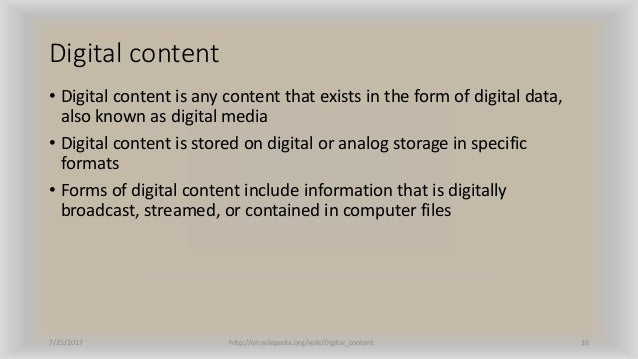 Digital content • Digital content is any content that exists in the form of digital data, also known as digital media • Di...
