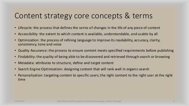 Content strategy core concepts & terms • Lifecycle: the process that defines the series of changes in the life of any piec...