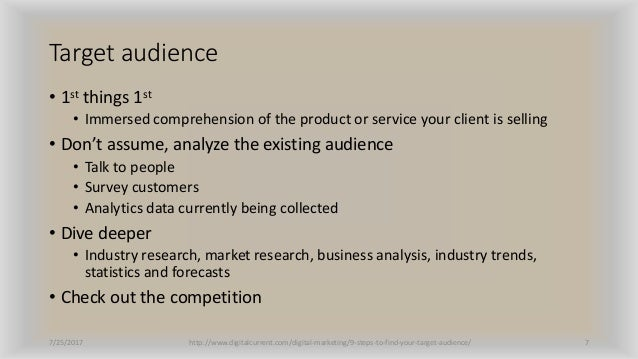 Target audience • 1st things 1st • Immersed comprehension of the product or service your client is selling • Don't assume,...