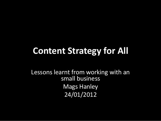 Content Strategy for AllLessons learnt from working with an           small business            Mags Hanley            24/...