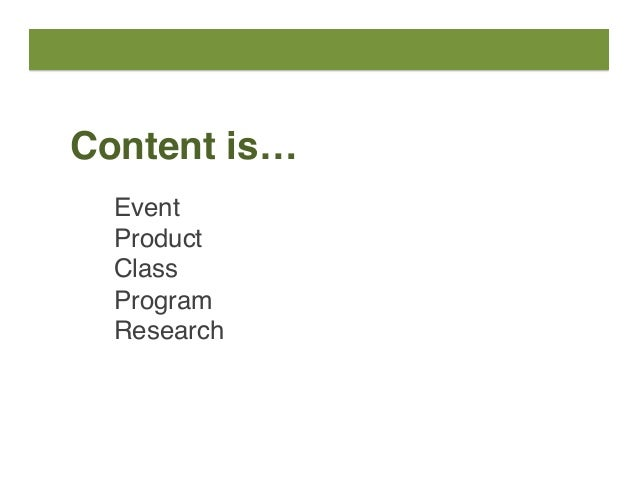 Content is… Event Product Class Program Research