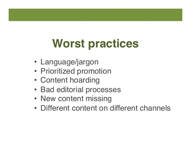Worst practices • Language/jargon • Prioritized promotion • Content hoarding • Bad editorial processes • New content ...
