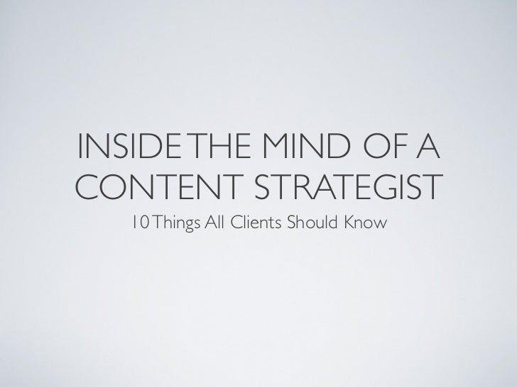 INSIDE THE MIND OF ACONTENT STRATEGIST   10 Things All Clients Should Know