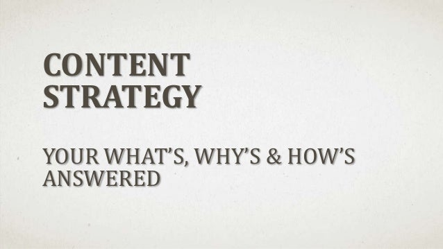 CONTENT STRATEGY YOUR WHAT'S, WHY'S & HOW'S ANSWERED