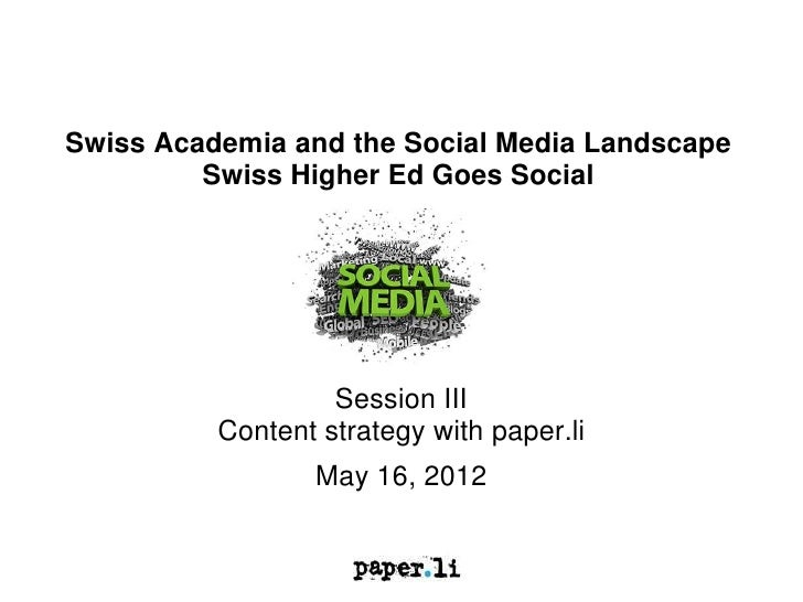 Swiss Academia and the Social Media Landscape         Swiss Higher Ed Goes Social                   Session III          C...