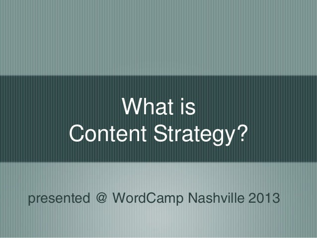What isContent Strategy?presented @ WordCamp Nashville 2013