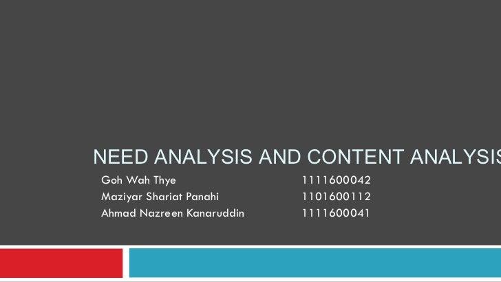 NEED ANALYSIS AND CONTENT ANALYSISGoh Wah Thye               1111600042Maziyar Shariat Panahi     1101600112Ahmad Nazreen ...