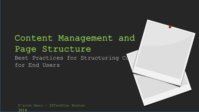 Content Management and Page Structure Best Practices for Structuring Content for End Users D'arce Hess – SPTechCon Boston ...