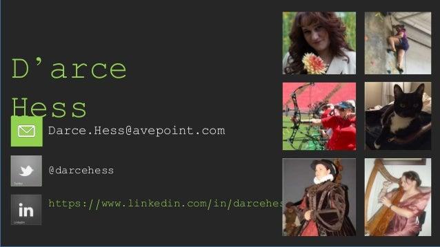 @darcehess https://www.linkedin.com/in/darcehess Darce.Hess@avepoint.com D'arce Hess