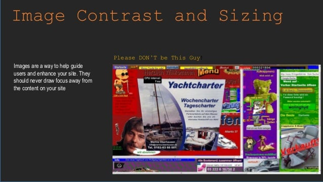 Image Contrast and Sizing Images are a way to help guide users and enhance your site. They should never draw focus away fr...