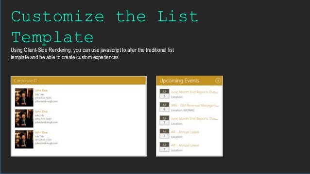 Customize the List Template Using Client-Side Rendering, you can use javascript to alter the traditional list template and...