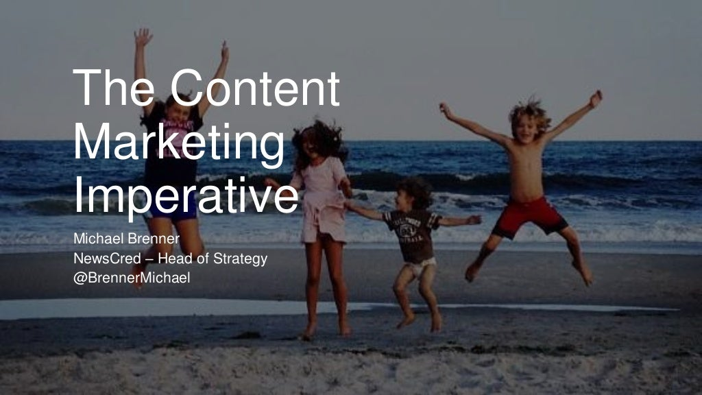The Content Marketing Imperative - NewsCred Content Summit Summit 9-18