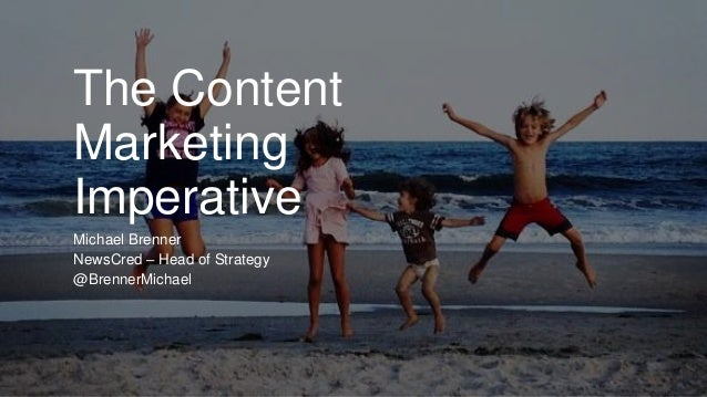 The Content  Marketing  Imperative  Michael Brenner  NewsCred – Head of Strategy  @BrennerMichael