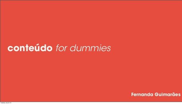 conteúdo for dummies Fernanda Guimarães Tuesday, July 22, 14