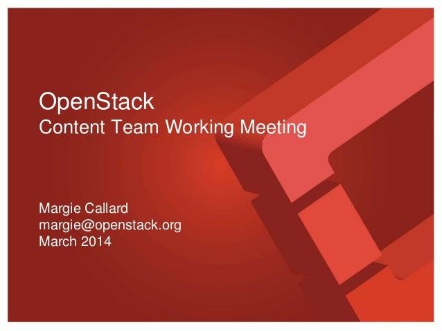 OpenStack Content Team Working Meeting Margie Callard margie@openstack.org March 2014