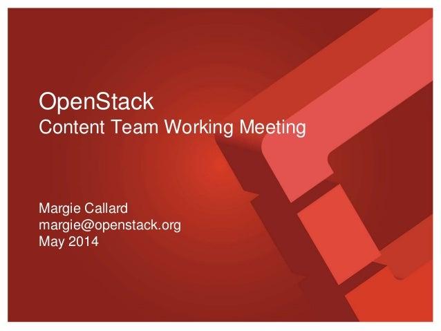 OpenStack Content Team Working Meeting Margie Callard margie@openstack.org May 2014