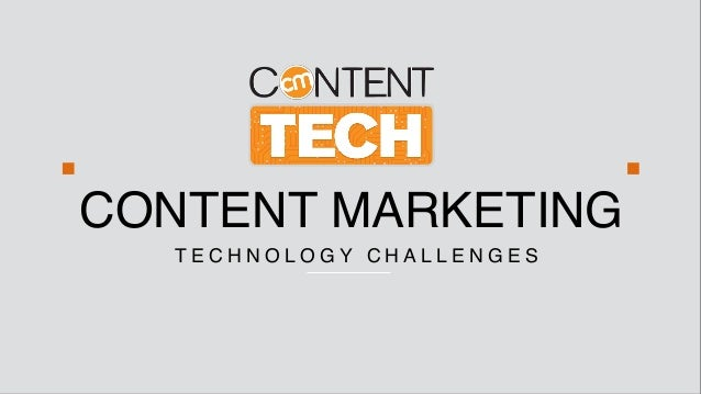 CONTENT MARKETING T E C H N O L O G Y C H A L L E N G E S