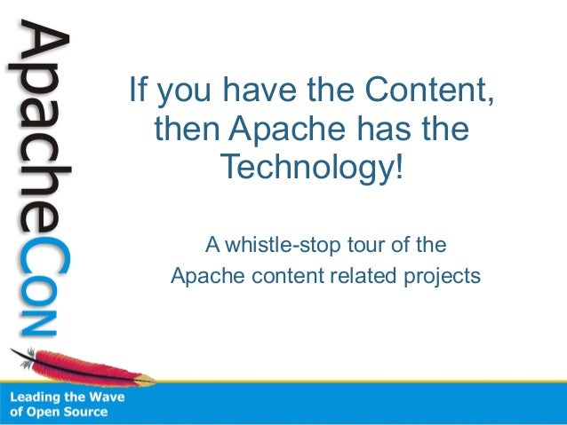 If you have the Content,  then Apache has the  Technology!  A whistle-stop tour of the  Apache content related projects