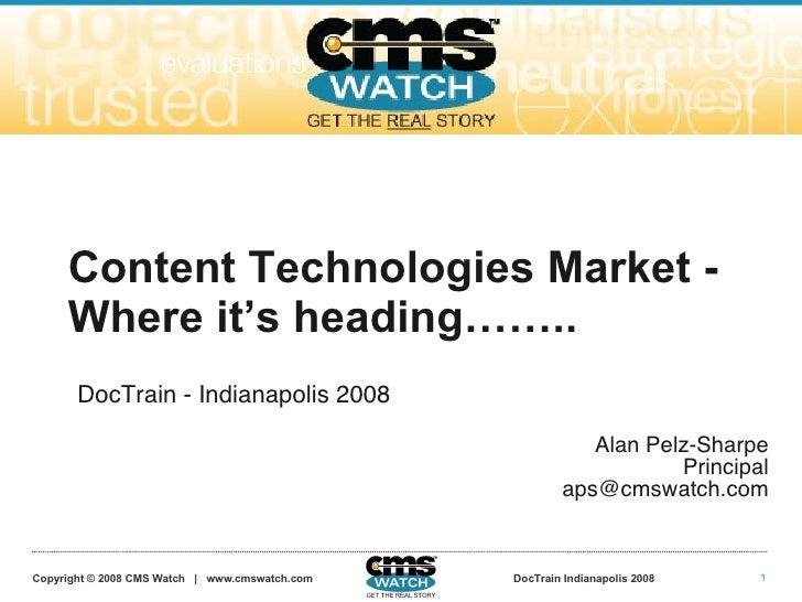 Content Technologies Market - Where it's heading…….. DocTrain - Indianapolis 2008 Alan Pelz-Sharpe Principal [email_address]