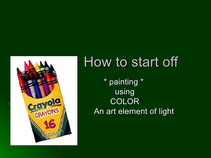 How to start off * painting *  using COLOR An art element of light