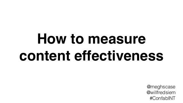 How to measure content effectiveness @meghscase @willfredsiem #ConfabINT