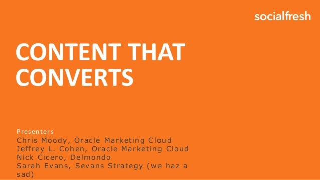 CONTENT THAT CONVERTS Presenters Chris Moody, Oracle Marketing Cloud Jeffrey L. Cohen, Oracle Marketing Cloud Nick Cicero,...