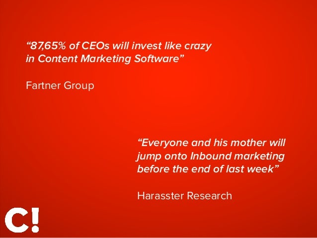 """""""87,65% of CEOs will invest like crazy in Content Marketing Software"""" ! Fartner Group """"Everyone and his mother will jump o..."""