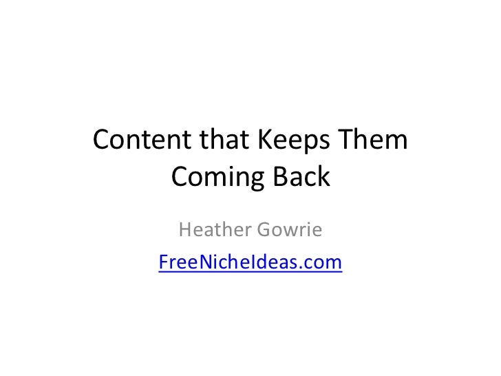 Content that Keeps Them     Coming Back      Heather Gowrie    FreeNicheIdeas.com