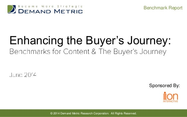© 2014 Demand Metric Research Corporation. All Rights Reserved. Benchmark Report Enhancing the Buyer's Journey: Sponsored ...