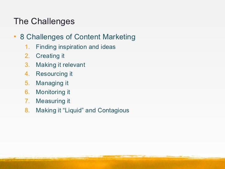 The Challenges• 8 Challenges of Content Marketing   1.   Finding inspiration and ideas   2.   Creating it   3.   Making it...