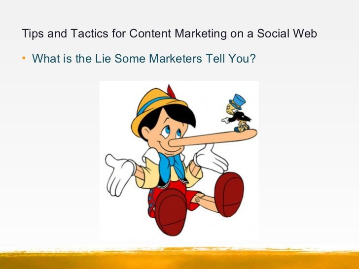 Tips and Tactics for Content Marketing on a Social Web• What is the Lie Some Marketers Tell You?
