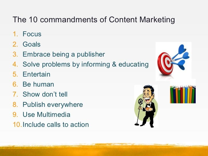 The 10 commandments of Content Marketing1. Focus2. Goals3. Embrace being a publisher4. Solve problems by informing & educa...