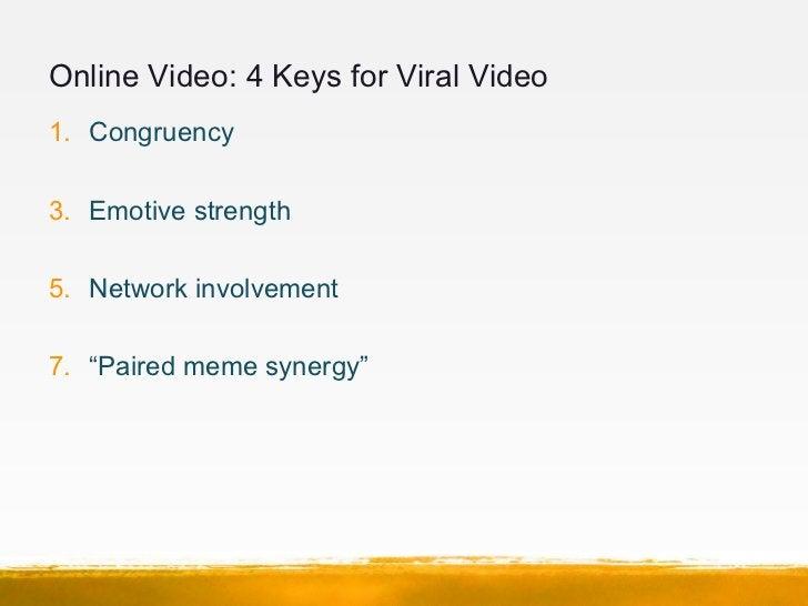"""Online Video: 4 Keys for Viral Video1. Congruency3. Emotive strength5. Network involvement7. """"Paired meme synergy"""""""
